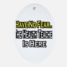 """No Fear, Health Teacher"" Oval Ornament"