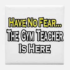 """""""No Fear, Gym Teacher"""" Tile Coaster"""