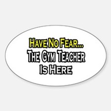 """No Fear, Gym Teacher"" Oval Decal"