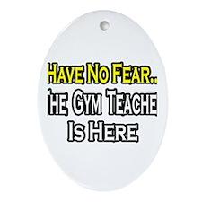 """No Fear, Gym Teacher"" Oval Ornament"