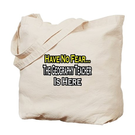 """""""No Fear, Geography Teacher"""" Tote Bag"""