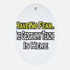 """No Fear, Geography Teacher"" Oval Ornament"