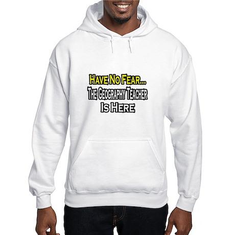 """No Fear, Geography Teacher"" Hooded Sweatshirt"
