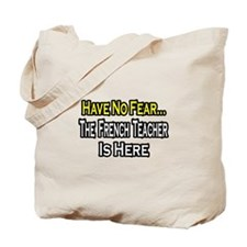 """""""No Fear, French Teacher"""" Tote Bag"""