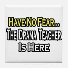 """No Fear, Drama Teacher"" Tile Coaster"