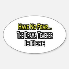 """No Fear, Drama Teacher"" Oval Decal"