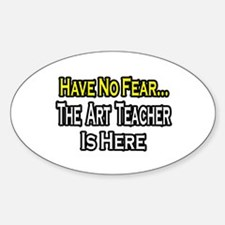 """No Fear, Art Teacher"" Oval Decal"