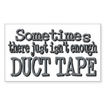 Duct Tape - just not enough Rectangle Sticker