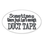 Duct Tape - just not enough Oval Sticker