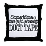 Duct Tape - just not enough Throw Pillow