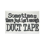 Duct Tape - just not enough Rectangle Magnet