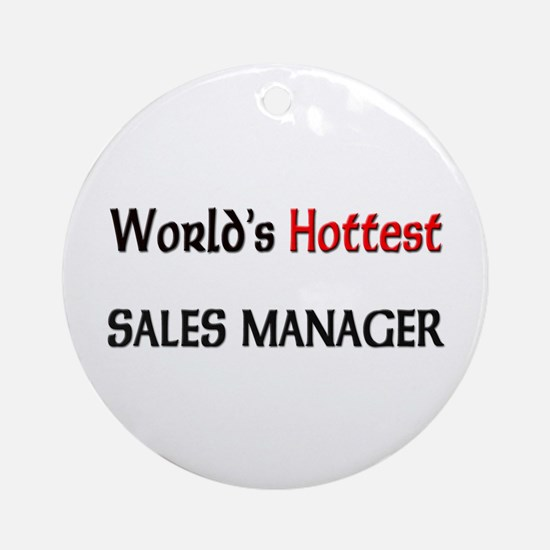 World's Hottest Sales Manager Ornament (Round)