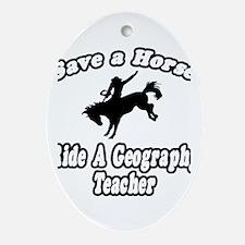 """Save Horse, Ride Geography Teacher"" Ornament (Ova"