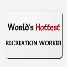 World's Hottest Recreation Worker Mousepad