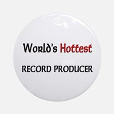 World's Hottest Record Producer Ornament (Round)