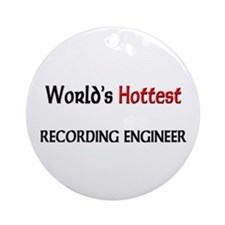 World's Hottest Recording Engineer Ornament (Round