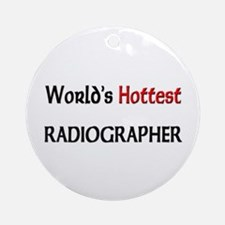 World's Hottest Radiographer Ornament (Round)