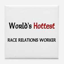 World's Hottest Race Relations Worker Tile Coaster