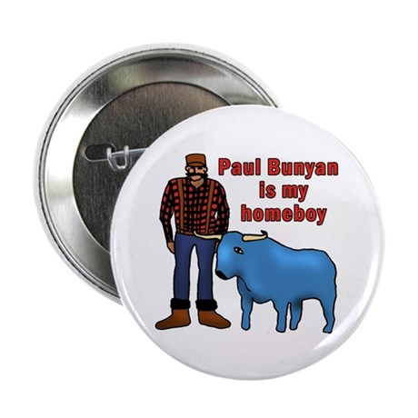 """Paul Bunyan is My Homeboy 2.25"""" Button (10 pack)"""