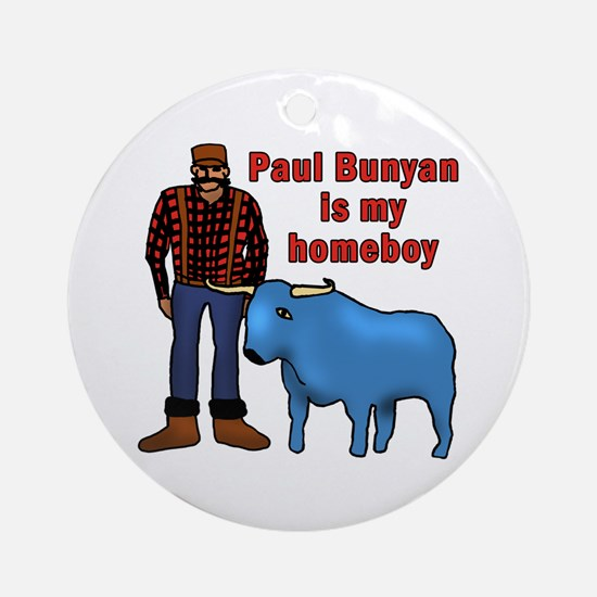 Paul Bunyan is My Homeboy Ornament (Round)