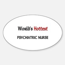 World's Hottest Psychiatric Nurse Oval Decal