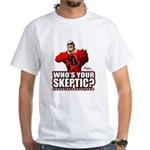 Who's Your Skeptic? White T-Shirt