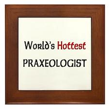 World's Hottest Praxeologist Framed Tile