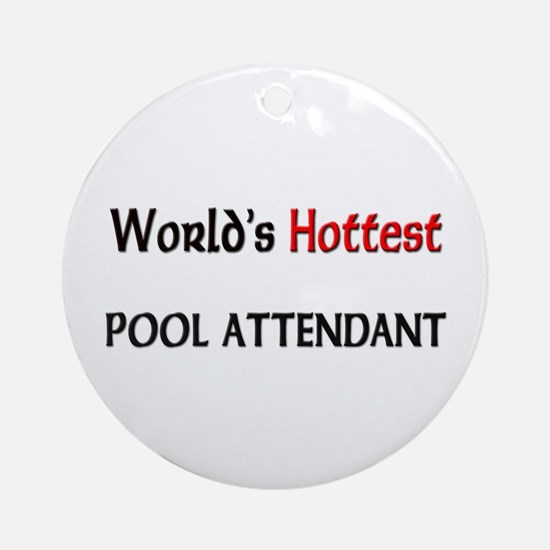 World's Hottest Pool Attendant Ornament (Round)