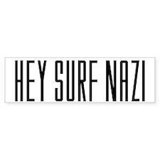 """""""Hey Surf Nazi"""" Bumper Bumper Sticker"""
