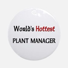 World's Hottest Plant Manager Ornament (Round)