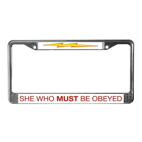 She Who Must Be Obeyed License Plate Frame