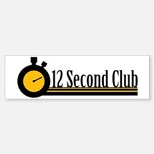 12 Second Club Bumper Bumper Bumper Sticker