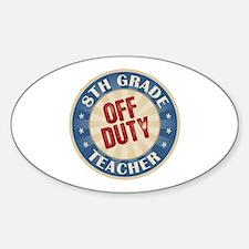 Off Duty 8th Grade Teacher Oval Decal