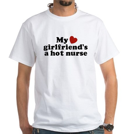 My Girlfriend's a Hot Nurse White T-Shirt