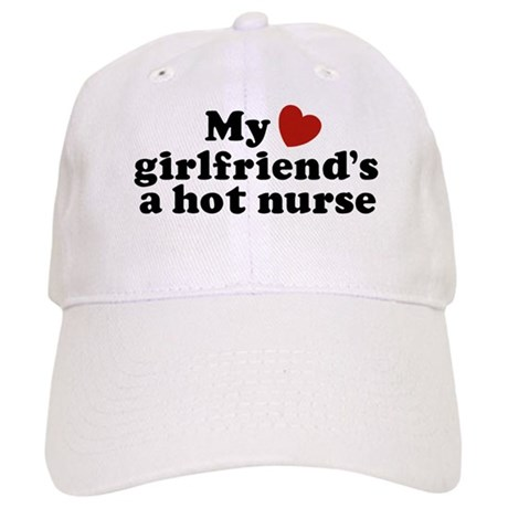 My Girlfriend's a Hot Nurse Cap