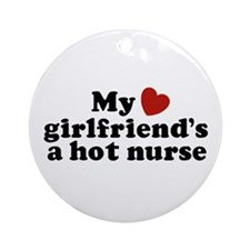 My Girlfriend's a Hot Nurse Ornament (Round)