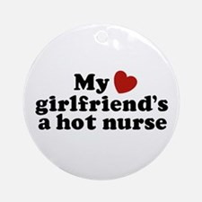 My Girlfriend's a Hot Nurse Ornament (Round)