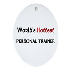 World's Hottest Personal Trainer Oval Ornament