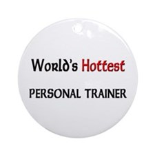 World's Hottest Personal Trainer Ornament (Round)