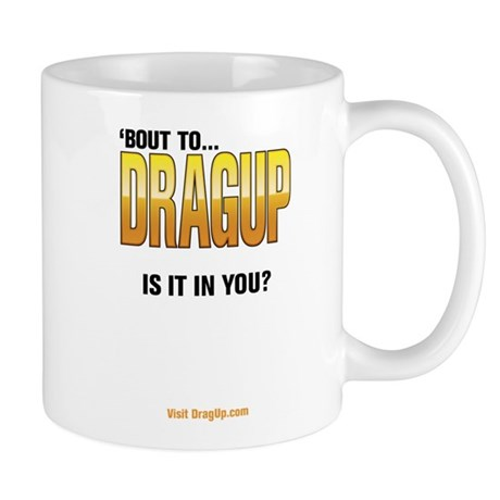 Drag up. Is It In You? Mug