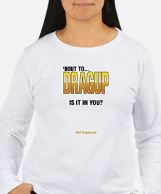 Drag up. Is It In You? T-Shirt