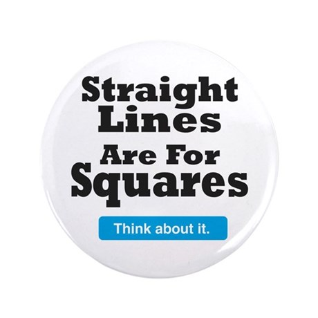 "Straight Lines Are For Square 3.5"" Button"