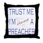 Trust Me...Preacher Throw Pillow