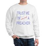 Trust Me...Preacher Sweatshirt
