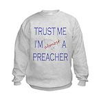 Trust Me...Preacher Kids Sweatshirt