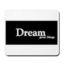 Dream Great Things Mousepad