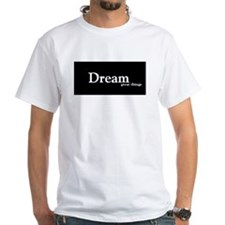 Dream Great Things Shirt