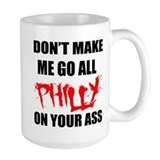 Don\'t make me go philly on your ass Coffee Mugs
