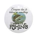 Believe in Fishing Ornament (Round)