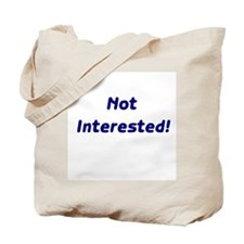 Not Interested! Tote Bag